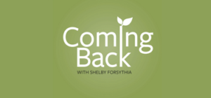 Podcast-Shelby-Forsythia-Coming-Back